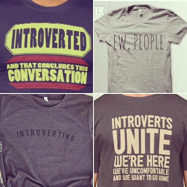I am such an introvert! I think I need to purchase all these T-shirt's ️